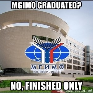 Mgimo_student - Mgimo graduated? No, finished only