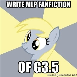 Badvice Derpy - write mlp fanfiction of g3.5