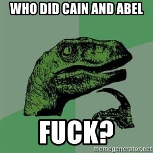 Philosoraptor - who did cain and abel fuck?