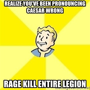 Fallout 3 - Realize you've been pronouncing caesar wrong Rage kill entire legion