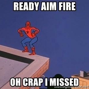 Spiderman12345 - ready aim fire oh crap i missed