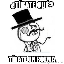 Feel Like A Sir - ¿TÍRATE qué? tírate un poema