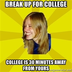 Trologirl - break up for college college is 30 minutes away from yours