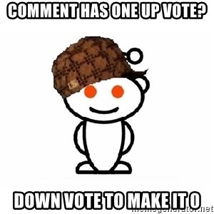 ScumbagReddit - Comment has one up vote? Down Vote to make it 0