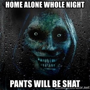 Uninvited house guest - HOME ALONE WHOLE NIGHT PANTS WILL BE SHAT