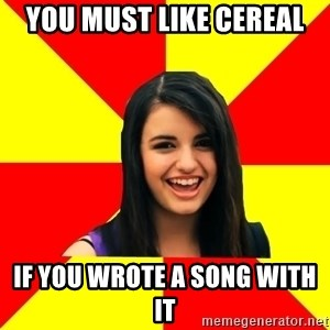 Rebecca Black - You must like cereal if you wrote a song with it