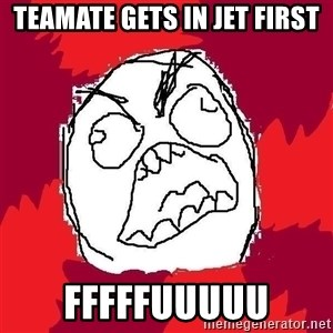 Rage FU - teamate gets in jet first FFFFFUUUUU