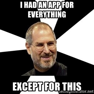 Steve Jobs Says - I had an app for everything except for this