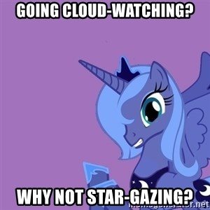 Why Not Luna? - Going cloud-watching? why not star-gazing?