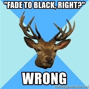 "Smut Player Stag - ""Fade to black, right?"" wrong"
