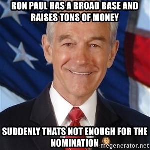 ron paul 2012 - Ron paul has a broad base and raises tons of money Suddenly Thats not enough for the nomination