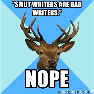 "Smut Player Stag - ""Smut writers are BAD writers."" nope"