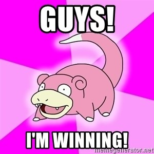 Slowpoke - guys! I'm winning!