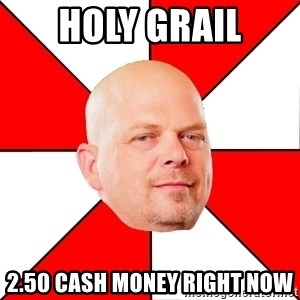 Pawn Stars - holy grail 2.50 cash money right now