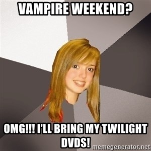 Musically Oblivious 8th Grader - VAMPIRE WEEKEND? OMG!!! I'LL BRING MY TWILIGHT DVDS!