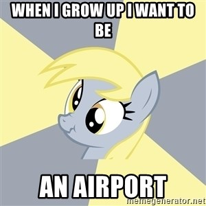 Badvice Derpy - when i grow up i want to be an airport