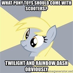 Badvice Derpy - what pony toys should come with scooters? twilight and rainbow dash obviously