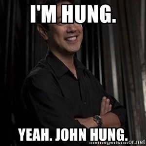 Most Interesting Geek In The World - I'm hung. yeah. john hung.