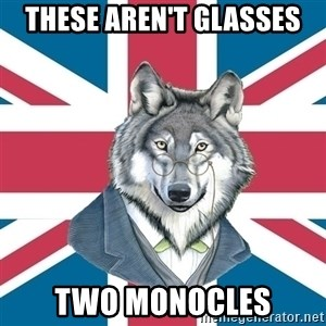 Sir Courage Wolf Esquire - These aren't Glasses Two monocles