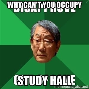 High Expectation Asian Father - why can't you occupy study hall