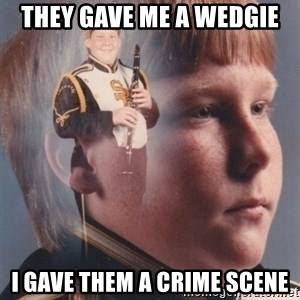 PTSD Clarinet Boy - They gave me a wedgie I gave them a crime scene
