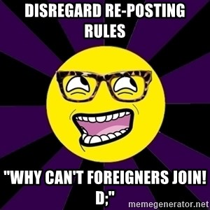 "bbcfandumb - disregard re-posting rules ""why can't foreigners join! d;"""