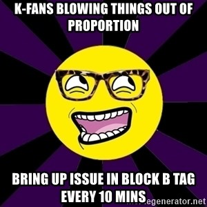 bbcfandumb - K-FANS BLOWING THINGS OUT OF PROPORTION BRING UP ISSUE IN BLOCK B TAG EVERY 10 MINS
