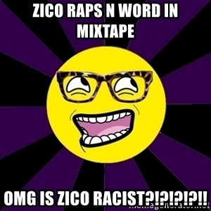 bbcfandumb - zico raps n word in mixtape omg is zico racist?!?!?!?!!