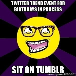 bbcfandumb - TWITTER TREND EVENT FOR BIRTHDAYS IN PROCESS SIT ON TUMBLR