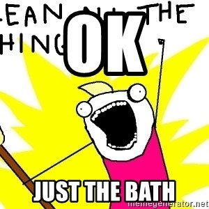 clean all the things - ok just the bath