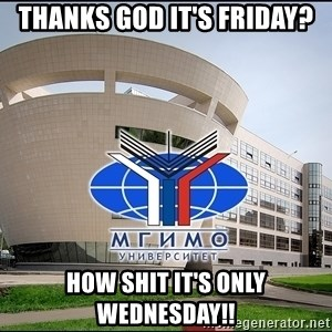 Mgimo_student - Thanks god it's friday? how shit it's only wednesday!!