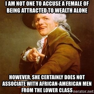 Joseph Ducreux - i am not one to accuse a female of being attracted to wealth alone however, she certainly does not associate with african-american men from the lower class