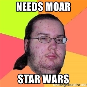 Gordo Nerd - NEEDS MOAR STAR WARS