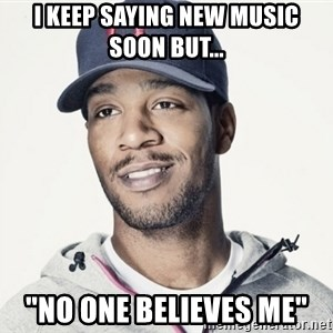 "Kid Cudi Troll - I keep saying new music soon but... ""No One believes me"""