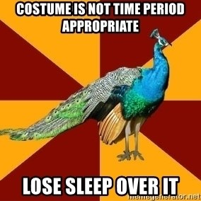Thespian Peacock - Costume is not time period appropriate Lose sleep over it