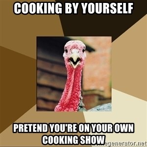 Quirky Turkey - cooking by yourself pretend you're on your own cooking show