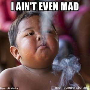 Smoking Baby - I Ain't Even MAd