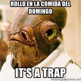 Its A Trap - rollo en la comida del domingo it's a trap