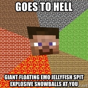 Minecraft Guy - Goes to hell giant floating emo jellyfish spit explosive snowballs at you