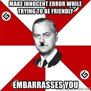 TheGrammarNazi - Make innocent error while trying to be friendly embarrasses you