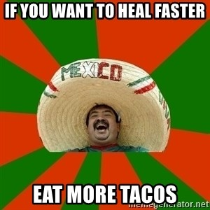 Successful Mexican - if you want to heal faster eat more tacos