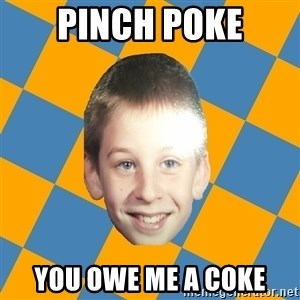 annoying elementary school kid - pinch poke you owe me a coke