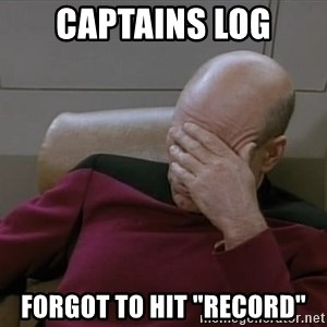 "Picardfacepalm - captains log forgot to hit ""record"""
