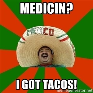 Successful Mexican - Medicin? I got tacos!