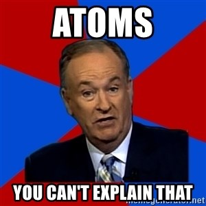 Bill O'Reilly Proves God - atoms you can't explain that