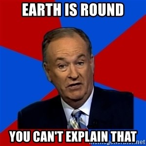 Bill O'Reilly Proves God - earth is round you can't explain that