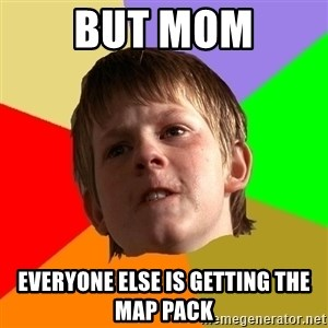 Angry School Boy - but mom everyone else is getting the map pack