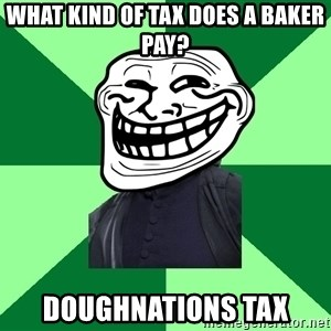 Trollface professor - What kind of tax does a baker pay? Doughnations Tax