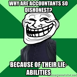 Trollface professor - Why are accountants so dishonest? Because of their lie-abilities
