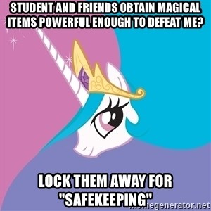 "Trollestia - Student and friends obtain magical items powerful enough to defeat me? lock them away for ""safekeeping"""